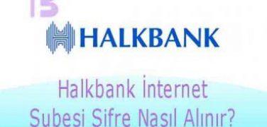 Halkbank İnternet Şubesi Şifresi Nasıl Alınır?