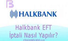 Halkbank EFT İptali Nasıl Yapılır?