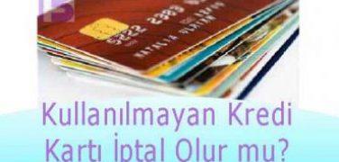 Kullanılmayan Kredi Kartı İptal Olur mu?