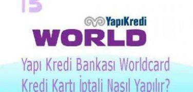 Yapı Kredi Bankası Worldcard Kredi Kartı İptali Nasıl Yapılır?