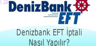 Denizbank EFT İptali Nasıl Yapılır?