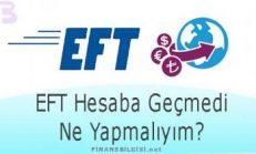 EFT Hesaba Geçmedi Ne Yapmalıyım?