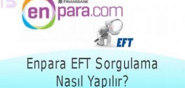 Enpara EFT Sorgulama Nasıl Yapılır?