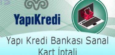 Yapı Kredi Bankası Sanal Kart İptali