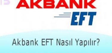Akbank EFT Nasıl Yapılır?