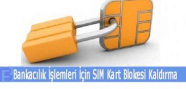 Bankacılık İşlemleri İçin SIM Kart Bloke Kaldırma