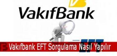 Vakıfbank EFT Sorgulama Nasıl Yapılır