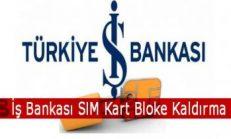 İş Bankası SIM Kart Bloke Kaldırma