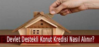 Devlet Destekli Konut Kredisi Nasıl Alınır?