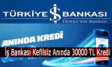 İş Bankası Kefilsiz Anında 30.000 TL 36 Ay Vadeli Kredi Ödeme Planı ve Başvuru