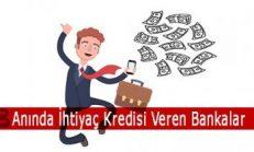 Anında İhtiyaç Kredisi Veren Bankalar