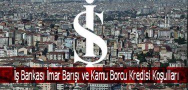İş Bankası İmar Barışı ve Kamu Borcu Kredisi Koşulları