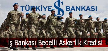 2018 Yılı Bedelli Askerlik İçin İş Bankası İhtiyaç Kredisi