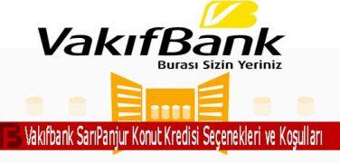 Vakıfbank SarıPanjur Konut Kredisi Seçenekleri ve Koşulları