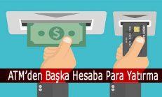 ATM'den Başka Hesaba Para Yatırma Nasıl Yapılır?