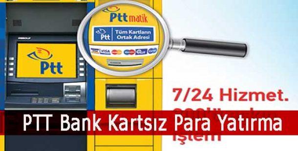 PTT Bank Kartsız Para Yatırma Nasıl Yapılır?